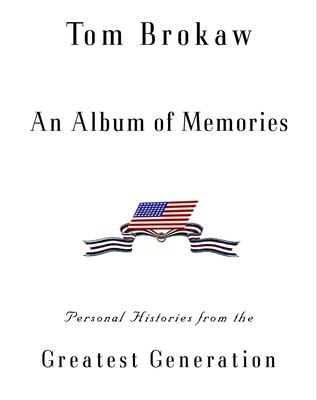 An Album of Memories: Personal Histories from World War II - Brokaw, Tom