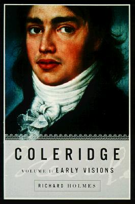 Coleridge: Early Visions, 1772-1804 - Holmes, Richard