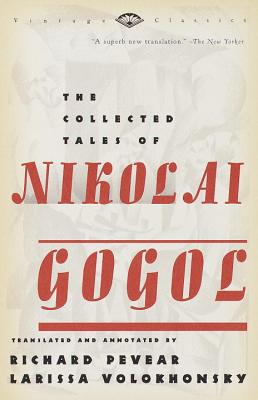 The Collected Tales of Nikolai Gogol - Gogol, Nikolai Vasil'evich, and Volokhonsky, Larissa (Translated by), and Pevear, Richard (Translated by)