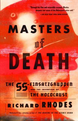 Masters of Death: The SS-Einsatzgruppen and the Invention of the Holocaust - Rhodes, Richard
