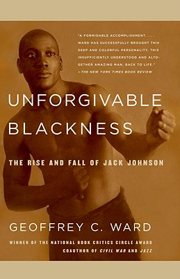 Unforgivable Blackness: The Rise and Fall of Jack Johnson - Ward, Geoffrey C
