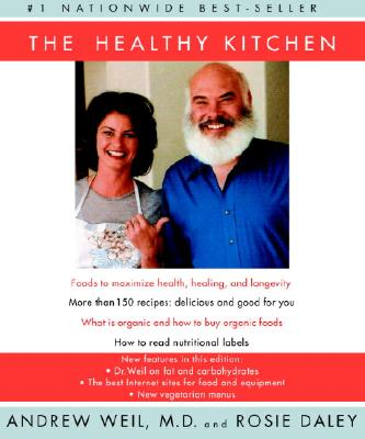 The Healthy Kitchen: Recipes for a Better Body, Life, and Spirit - Weil, Andrew, M.D., and Daley, Rosie, and An, Sang (Photographer)