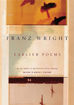 Earlier Poems - Wright, Franz