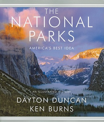 The National Parks: America's Best Idea - Duncan, Dayton, and Steisel, Susanna (Contributions by), and Silverstone, Aileen (Contributions by)