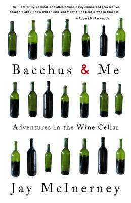 Bacchus & Me: Adventures in the Wine Cellar - McInerney, Jay