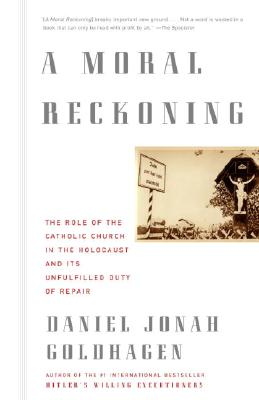A Moral Reckoning: The Role of the Church in the Holocaust and Its Unfulfilled Duty of Repair - Goldhagen, Daniel Jonah