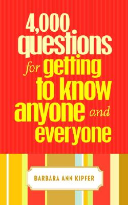 4,000 Questions for Getting to Know Anyone and Everyone - Kipfer, Barbara Ann, Ph.D.