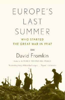 Europe's Last Summer: Who Started the Great War in 1914? - Fromkin, David
