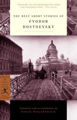 The Best Short Stories of Fyodor Dostoevsky - Dostoevsky, Fyodor Mikhailovich, and Dostoyevsky, Fyodor, and Magarshack, David (Translated by)