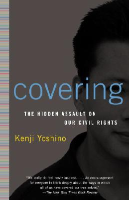 Covering: The Hidden Assault on Our Civil Rights - Yoshino, Kenji