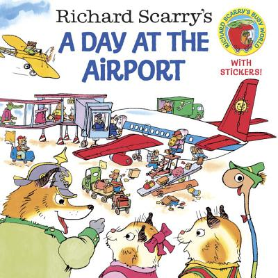 Richard Scarry's a Day at the Airport - Scarry, Richard, and Scarry, Huck, and LaBrack, Joy (Editor)
