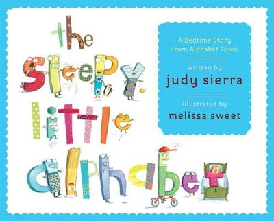 The Sleepy Little Alphabet: A Bedtime Story from Alphabet Town - Sierra, Judy