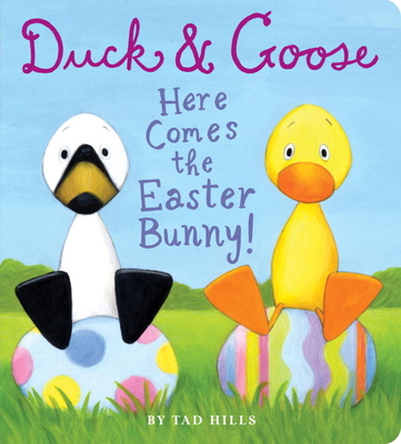 Duck & Goose, Here Comes the Easter Bunny! - Hills, Tad (Illustrator)