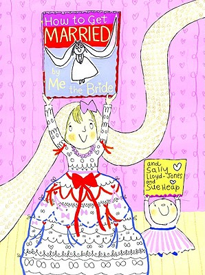 How to Get Married by Me, the Bride - Lloyd-Jones, Sally, and Heap, Sue (Illustrator)