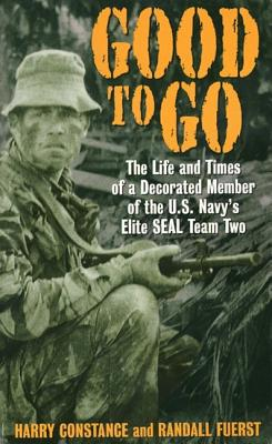 Good to Go: The Life and Times of a Decorated Member of the U.S. Navy's Elite Seal Team Two - Constance, Harry, and Fuerst, Randall, O.D.
