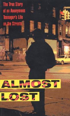 Almost Lost: The True Story of an Anonymous Teenager's Life on the Streets - Sparks, Beatrice, PH.D. (Editor), and Morgenstern, Phillip (Foreword by)