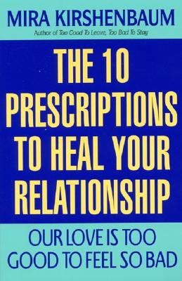 Our Love Is Too Good to Feel So Bad: Ten Prescriptions to Heal Your Relationship - Kirshenbaum, Mira