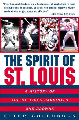 The Spirit of St. Louis: A History of the St. Louis Cardinals and Browns - Golenbock, Peter
