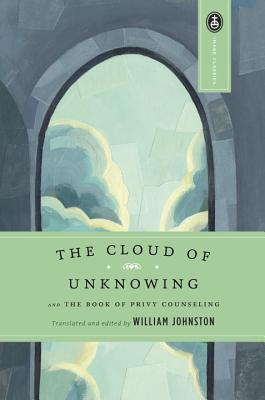 The Cloud of Unknowing: And the Book of Privy Counseling - Johnston, William (Editor), and Johnston, William (Translated by), and Smith, Huston (Foreword by)