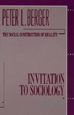 Invitation to Sociology: A Humanistic Perspective - Berger, Peter L