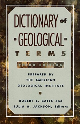 Dictionary of Geological Terms: Third Edition - Bates, Robert L, and American Geological Institute, and Jackson, Major