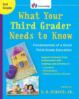 What Your Third Grader Needs to Know (Revised Edition): Fundamentals of a Good Third-Grade Education - Hirsch, E D, Jr. (Editor)