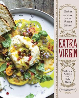 Extra Virgin: Recipes & Love from Our Tuscan Kitchen - Mazar, Debi, and Corcos, Gabriele