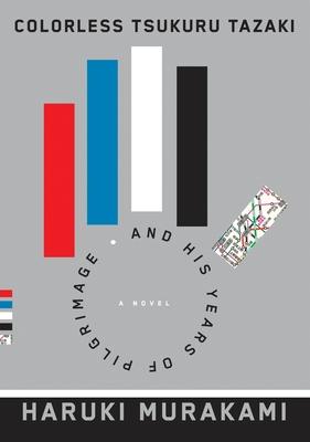 Colorless Tsukuru Tazaki and His Years of Pilgrimage - Murakami, Haruki, and Gabriel, Philip (Translated by)