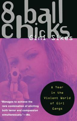 8 Ball Chicks: A Year in the Violent World of Girl Gangs - Sikes, Gini