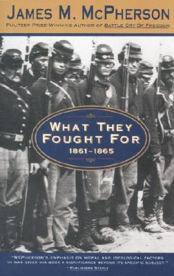 What They Fought for 1861-1865 - McPherson, James M