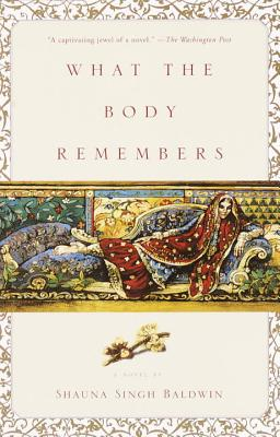 What the Body Remembers - Baldwin, Shauna Singh