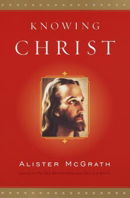 Knowing Christ - McGrath, Alister E, Professor