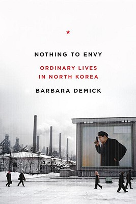 Nothing to Envy: Ordinary Lives in North Korea - Demick, Barbara