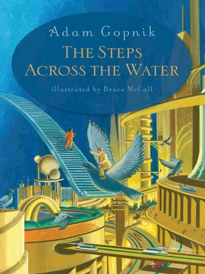 The Steps Across the Water - Gopnik, Adam