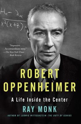 Robert Oppenheimer: A Life Inside the Center - Monk, Ray