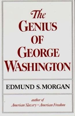 The Genius of George Washington - Morgan, Edmund S, Professor