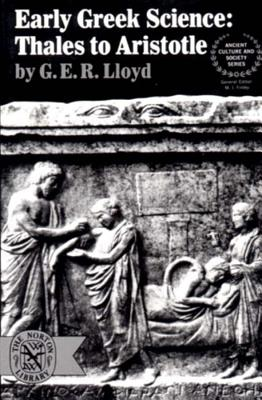 Early Greek Science: Thales to Aristotle - Lloyd, Geoffrey E R, and Finley, Moses I (Editor)