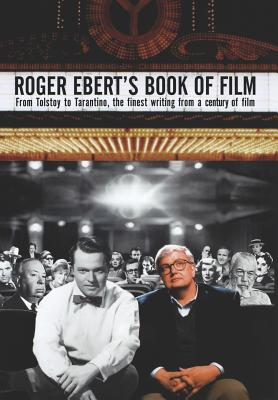 Roger Ebert's Book of Film: From Tolstoy to Tarantino, the Finest Writing from a Century of Film - Ebert, Roger (Editor)