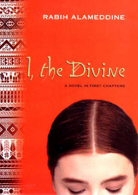I, the Divine: A Novel in First Chapters - Alameddine, Rabih