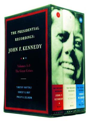 The Presidential Recordings: John F. Kennedy: Volumes 1-3, the Great Crises - Naftali, Timothy (Editor), and Zelikow, Philip (Editor), and May, Ernest R (Editor)