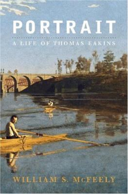 Portrait: A Life of Thomas Eakins - McFeely, William S