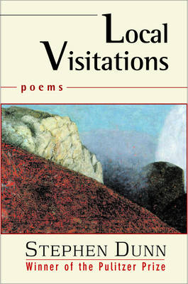 Local Visitations: Poems - Dunn, Stephen