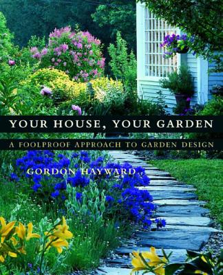 Your House, Your Garden: A Foolproof Approach to Garden Design - Hayward, Gordon, and Fredericks, Janet (Illustrator), and Felber, Richard (Photographer)