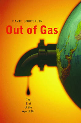 Out of Gas: All You Need to Know about the End of the Age of Oil - Goodstein, David