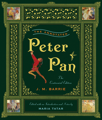 The Annotated Peter Pan - Barrie, James Matthew, and Tatar, Maria, Professor (Editor)
