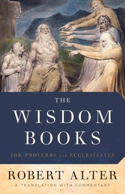 The Wisdom Books: Job, Proverbs, and Ecclesiastes: A Translation with Commentary - Alter, Robert