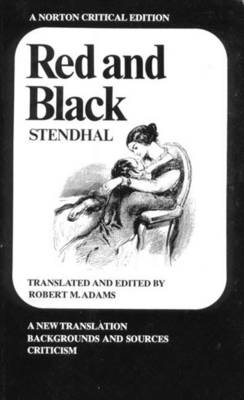 Red and the Black: A New Translation Backgrounds and Sources Criticism - Stendhal, and Adams, Robert M (Editor)