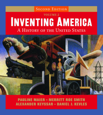 Inventing America: A History of the United States - Maier, Pauline, and Smith, Merritt Roe, and Keyssar, Alexander