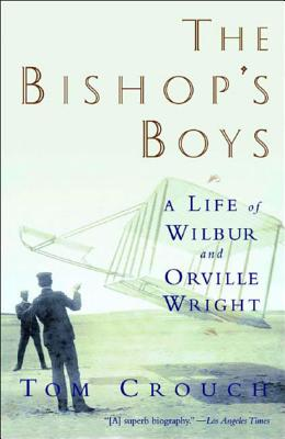 The Bishop's Boys: A Life of Wilbur and Orville Wright - Crouch, Tom D, Dr.