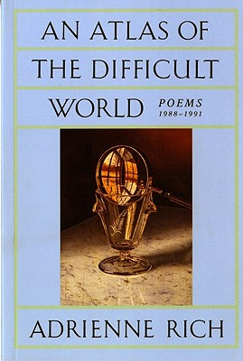 An Atlas of the Difficult World: Poems 1988-1991 - Rich, Adrienne Cecile